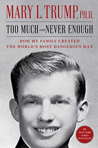 Too Much and Never Enough How My Family Created the World's Dangerous Man